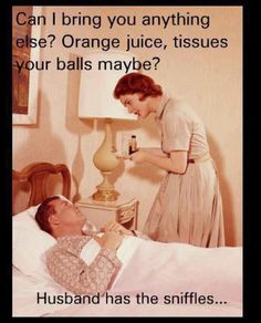 My life right now. I'm the one with the autoimmune disease yet he finds every possible opportunity to be sick...