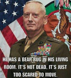Oh Mattis My Navy son served under Mattis and is excited he is in this new job. Go Mad Dog. That is who knows a man - the people who serve with or under him! Military Quotes, Military Humor, Military Life, Usmc Quotes, Marine Quotes, Soldier Quotes, Army Humor, Military Dogs, My Marine