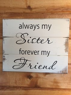 Always my sister forever my friend x 10 h hand-painted wood sign Mothers birthday or Mothers day gift - Trend Sister Quotes 2019 Painted Wood Signs, Wooden Signs, Hand Painted, Painted Boards, First Mothers Day Gifts, Mother Birthday Gifts, Birthday Presents, Sister Crafts, Make Your Own Sign