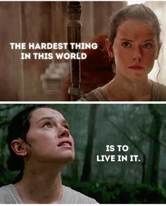 The hardest thing in this world is to live in it. #Rey