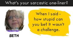 What is the one line that describes your sarcasm?