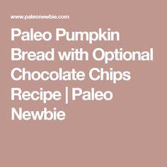 Paleo Pumpkin Bread with Optional Chocolate Chips Recipe | Paleo Newbie