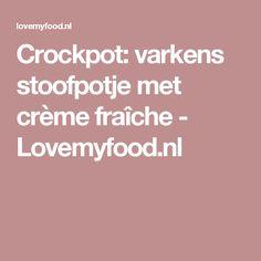 Crockpot: varkens stoofpotje met crème fraîche - Lovemyfood.nl