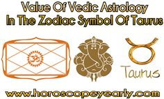 Value Of Vedic Astrology In The Zodiac Symbol Of Taurus - Individuals that study Vedic Astrology will find that there are a variety of vedic books available that focus on the Zodiac Symbols and their true meanings. I am sure at one time or another you have read your daily horoscope, but understanding the different aspects that the signs you were born under and what these predictions mean is much more intense... Learn More: http://www.horoscopeyearly.com/value-of-vedic-astrology/