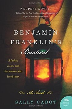 Benjamin Franklin's Bastard: A Novel by Sally Cabot We will discuss this book on Thursday, July 30 at 6:30 p.m.