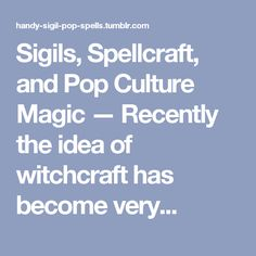 Sigils, Spellcraft, and Pop Culture Magic — Recently the idea of witchcraft has become very...