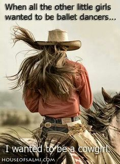 Definitely Sarah from 'Long Way Home'!) From the time I was a little girl I loved horses and still do :) LOL! Maybe someday I will reach Cowgirl status! If you do not have a horse you can't be a cowgirl. Cowgirl Quote, Cowgirl And Horse, Cowboy Up, Horse Love, Horse Girl, Horse Riding, Cowgirl Style, Cowgirl Tuff, Western Riding