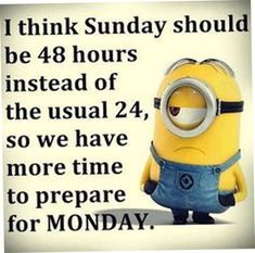 Sunday Should Be 48 Hours Instead Of The Usual 24 minion minions sunday sunday quotes happy sunday minion quotes funny sunday quotes funny minion quotes minion quotes and sayings Sunday Humor, Sunday Quotes Funny, Funny Quotes, Funny Sunday, Motivational Quotes, Happy Sunday, Week End Quotes, Quote Of The Week, Monday Quotes