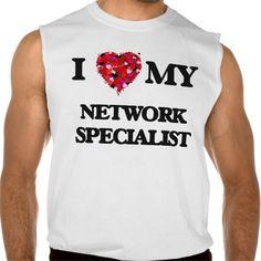 I love my Network Specialist Sleeveless Tee T Shirt, Hoodie Sweatshirt