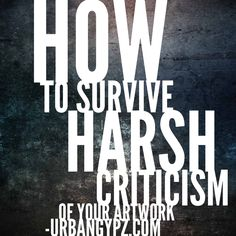 Surviving harsh criticism of your artwork can feel like a personal hit. Here are some tips for using criticism to make you a better artist. UrbanGypZ.com
