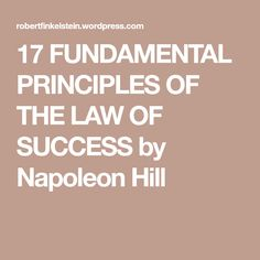 17 FUNDAMENTAL PRINCIPLES OF THE LAW OF SUCCESS by Napoleon Hill