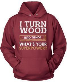 I Turn Wood Into Things What's Your Superpower #WoodworkingTools #woodworkinghacks #diywoodprojectsforkids
