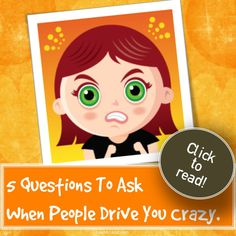 5 questions to ask when people drive you crazy. Because it's not always about them... #frustration #workplace #relationships