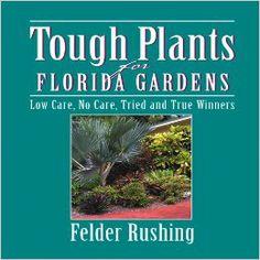 Tough Plants for Florida Gardens: Felder Rushing: 0789172001137: Amazon.com: Books