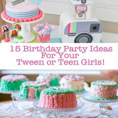 Food and Drink. 15 Birthday Party Ideas for Your Tween or Teen Girl!