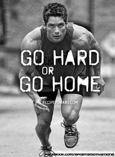 Go Hard or Go Home! Wiil you?  :)  - Fitness Inspiration, motivation, self help, self improvement. - If you like this pin, repin it and follow our boards :-)  #FastSimpleFitness - www.facebook.com/FastSimpleFitness