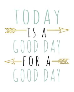 Today is a good day for a good day Print by DubDubDesigns dubdubdesigs.etsy.com