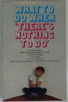 What To Do When 'There's Nothing To Do'