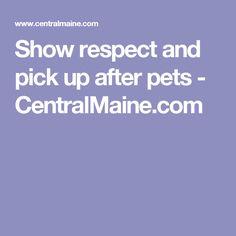 Show respect and pick up after pets - CentralMaine.com