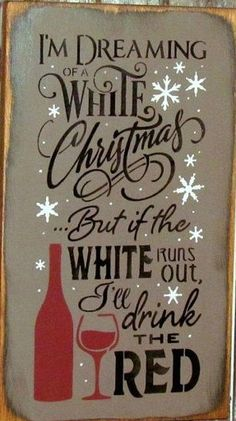I'm dreaming of a white Christmas!  But if the white runs out, I'll drink the red!