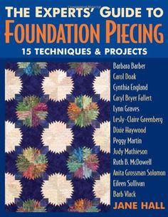 Experts' Guide to Foundation Piecing: 15 Techniques & Projects from Barbara Barber Carol Doak Cynthia England Caryl Bryer Fallert Lynn Graves ... Grossman-Solomon Eileen Sullivan Barb Vlack.