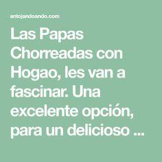 Las Papas Chorreadas con Hogao, les van a fascinar. Una excelente opción, para un delicioso almuerzo en familia! Potato Recipes, Lunches, Cooking