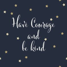 Have courage and be kind quote