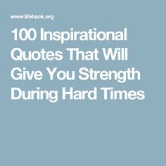 100 Inspirational Quotes That Will Give You Strength During Hard Times