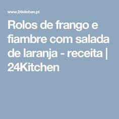 Rolos de frango e fiambre com salada de laranja - receita   24Kitchen