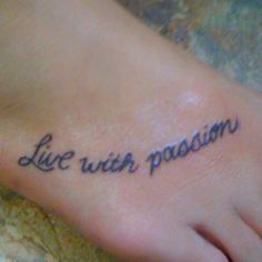 Live with passion.  My first tattoo.