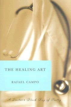 The Healing Art: A Doctor's Black Bag of Poetry by Rafael Campo