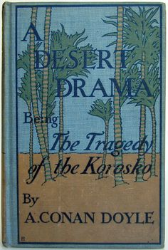 A Desert Drama, Being, The Tragedy of the Korosko by A. Conan Doyle, Philadelphia: J. B. Lippincott Company 1898 first American edition Edward Stratton Holloway design binding  | Beautiful Books