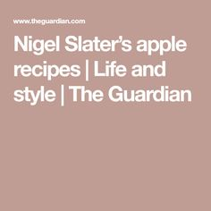 Nigel Slater's apple recipes | Life and style | The Guardian Nigel Slater, Apple Recipes, The Guardian, Apples, Stew, Cooking Recipes, Baking, Fruit, Life