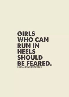 Nuff said || Then people should be terrified of me because I can run in Heels, climb in Heels, do flips in Heels, Fight in Heels! Basically born to be Hell on Heels HaHa! Melissa Mcinnis