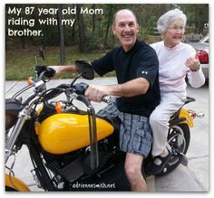 My 87 year old Mom riding on the back of my brother's new Harley Davidson.  We are now calling her Motorcycle Memaw!
