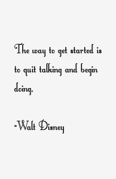 way to get started is to quit talking and begin doing. ~Walt Disney More Disney quotes here too! Citation Walt Disney, Walt Disney Quotes, Disney Motivational Quotes, Disney Disney, Disney Quotes To Live By, Cute Disney Quotes, Disney Songs, Disney Princess, Great Quotes