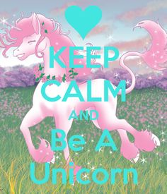 KEEP CALM AND Be A Unicorn