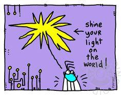 Shine Your Light On The World | gapingvoid art