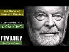 The Roots of America's Decline: A Conversation with G. Edward Griffin - YouTube