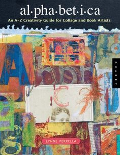 Alphabetica: An A-Z Creativity Guide for Collage and Book Artists (Quarry Book) by Lynne Perrella