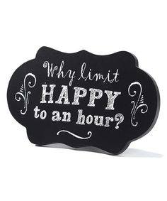 Definitely our motto... Our kids call ours, Happy Hours!