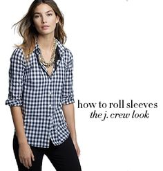 Omg yes. College Prep: How to Roll Sleeves Like J. Crew