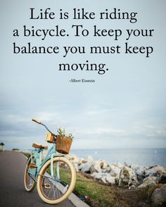 TAG someone who needs to read this. Life is like riding a bicycle. To keep your balance you must keep moving. Albert Einstein Life, Reiki, Happy Good Morning Quotes, Bicycle Quotes, Positive Energy Quotes, Massage, Spa, Quotes About Moving On, Friendship Quotes