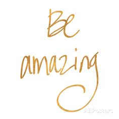 Be Amazing (gold foil) Prints at AllPosters.com