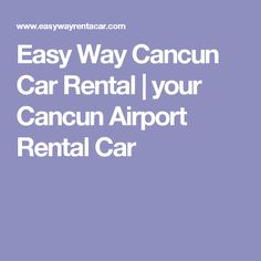 Easy Way Cancun Car Rental | your Cancun Airport Rental Car