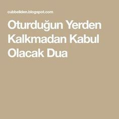Oturduğun Yerden Kalkmadan Kabul Olacak Dua The Prayer That Will Be Accepted Without Leaving Your Seat Love Quotes Tumblr, Simple Quotes, Love Quotes For Him, Self Centered, Really Love You, Quote Aesthetic, Love People, Morning Quotes, Allah