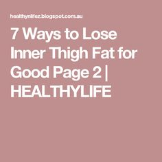 7 Ways to Lose Inner Thigh Fat for Good Page 2   HEALTHYLIFE