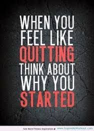 When you feel like thinking, think about why you started.