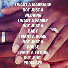 I want a marriage and family-- not just a wedding or baby...