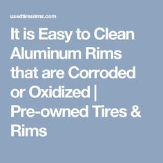 how to clean up oxidized aluminum rims